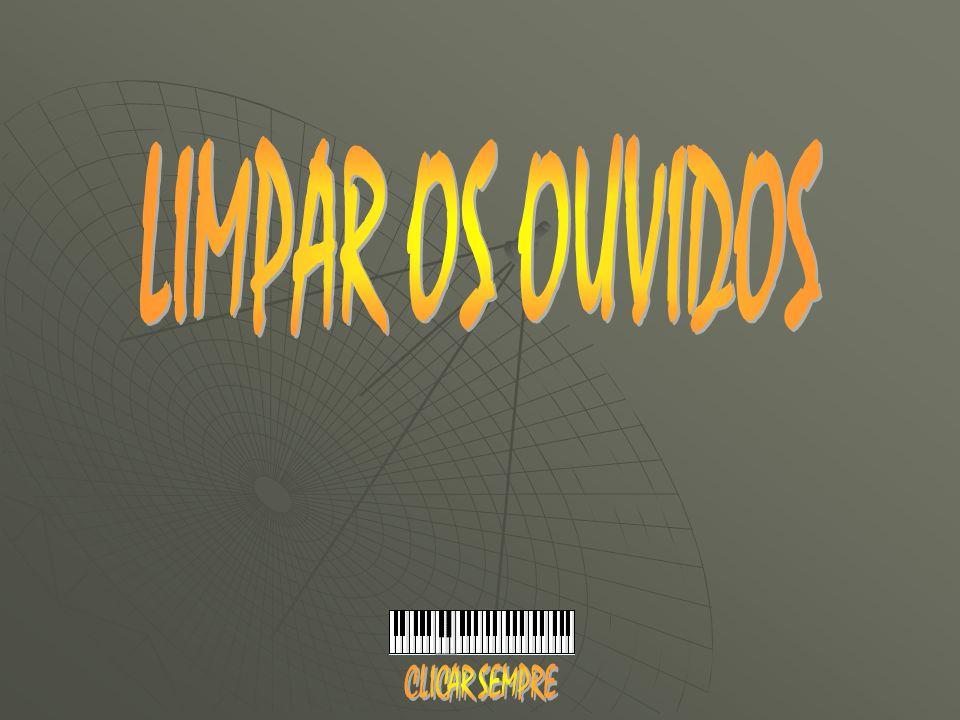 LIMPAR OS OUVIDOS CLICAR SEMPRE
