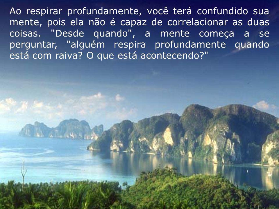Ao respirar profundamente, você terá confundido sua mente, pois ela não é capaz de correlacionar as duas coisas.