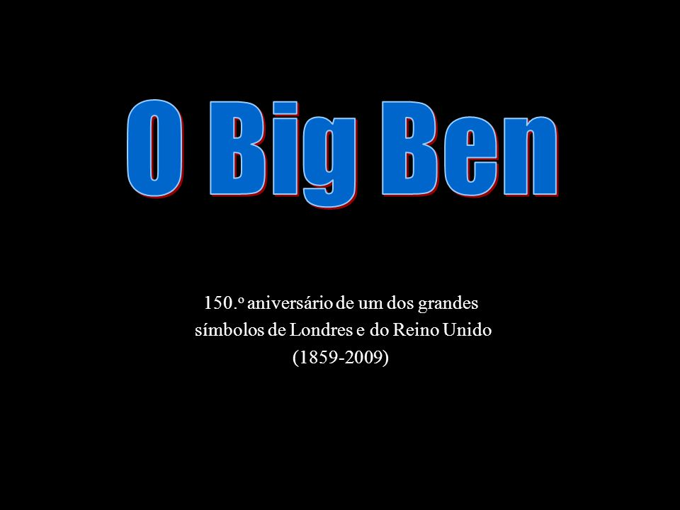 O Big Ben 150.o aniversário de um dos grandes