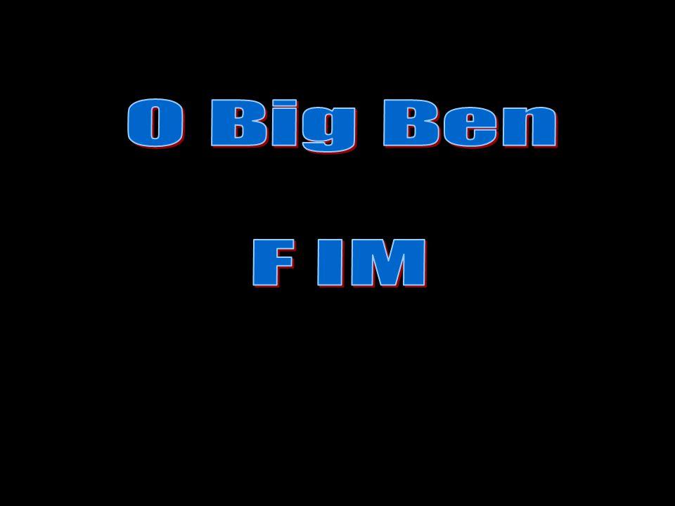 O Big Ben F IM