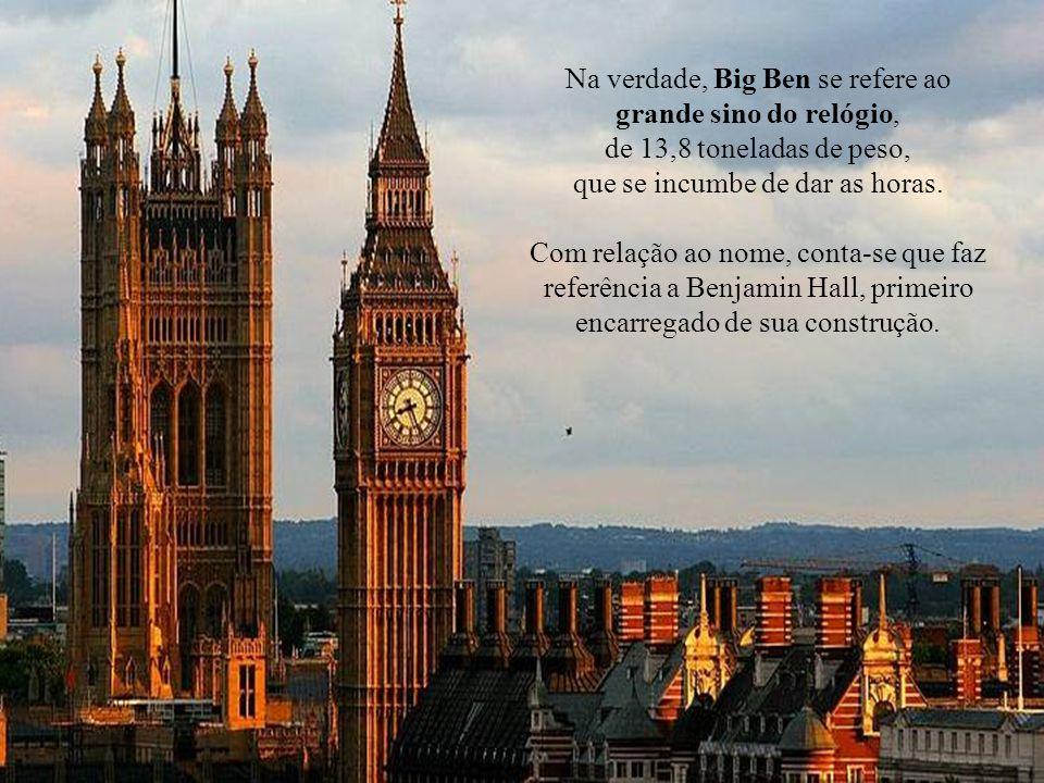 Na verdade, Big Ben se refere ao grande sino do relógio,