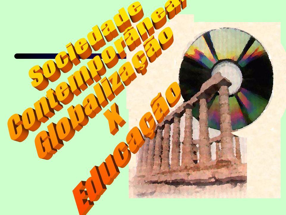 Sociedade Contemporânea: Globalização X Educação