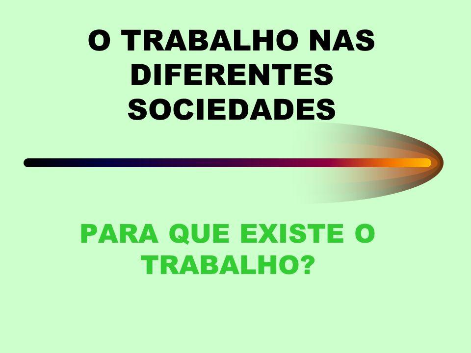 O TRABALHO NAS DIFERENTES SOCIEDADES