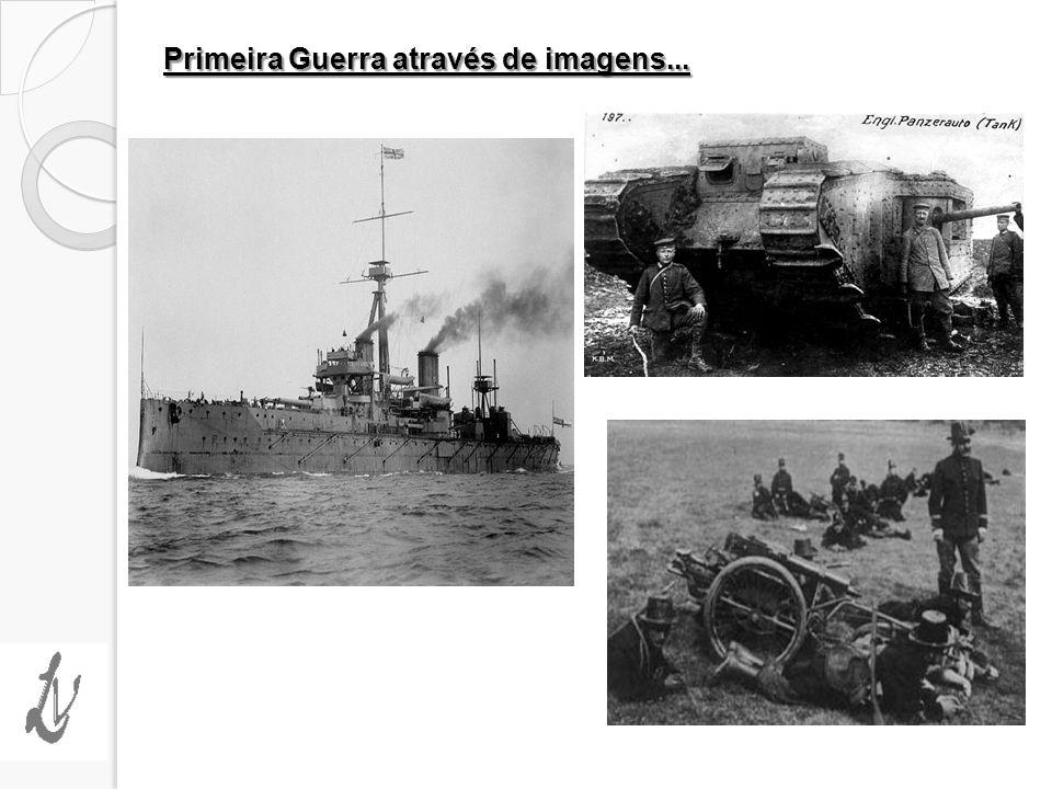 Primeira Guerra através de imagens...