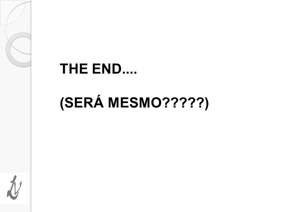 THE END.... (SERÁ MESMO )
