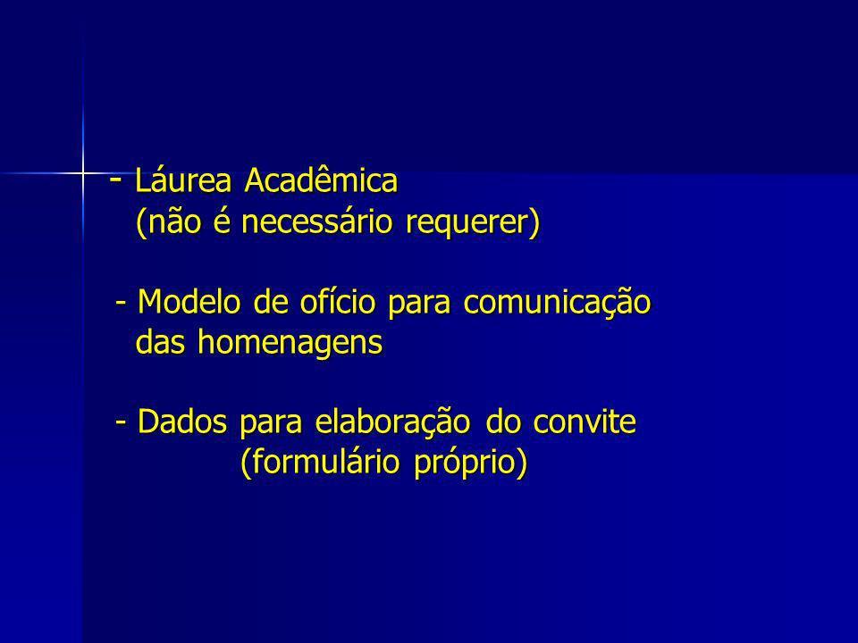 - Láurea Acadêmica (não é necessário requerer) - Modelo de ofício para comunicação das homenagens - Dados para elaboração do convite (formulário próprio)