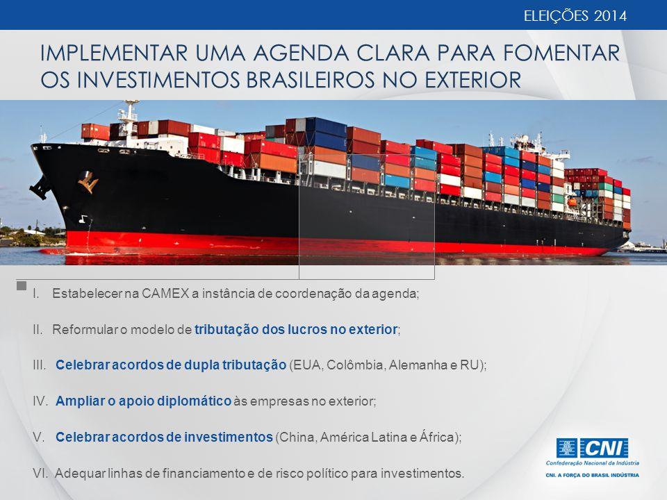 ELEIÇÕES 2014 IMPLEMENTAR UMA AGENDA CLARA PARA FOMENTAR OS INVESTIMENTOS BRASILEIROS NO EXTERIOR.