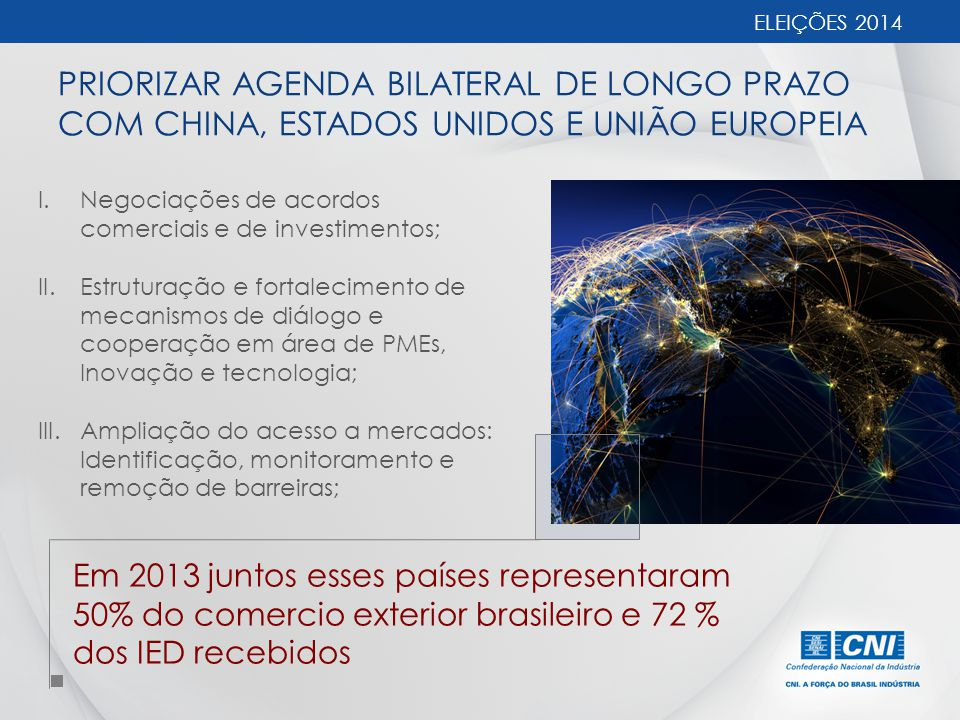 ELEIÇÕES 2014 PRIORIZAR AGENDA BILATERAL DE LONGO PRAZO COM CHINA, ESTADOS UNIDOS E UNIÃO EUROPEIA.