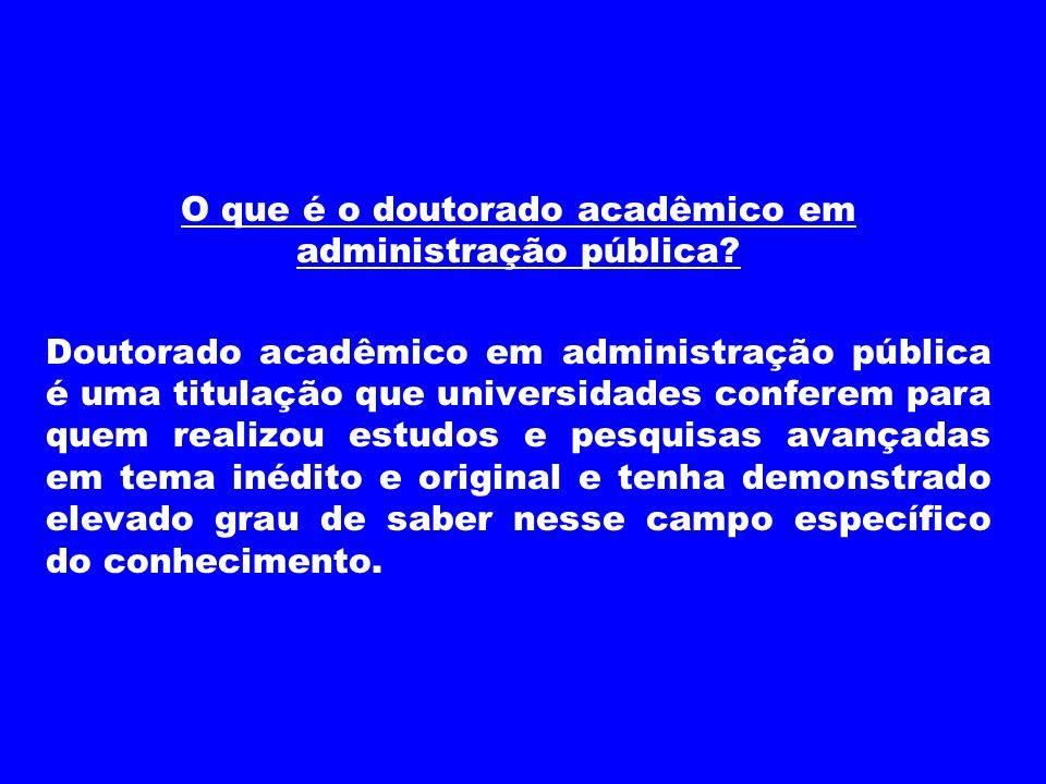 O que é o doutorado acadêmico em administração pública