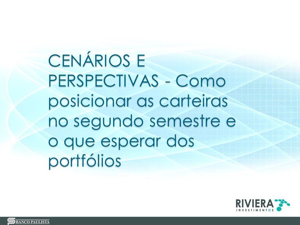 CENÁRIOS E PERSPECTIVAS - Como posicionar as carteiras no segundo semestre e o que esperar dos portfólios