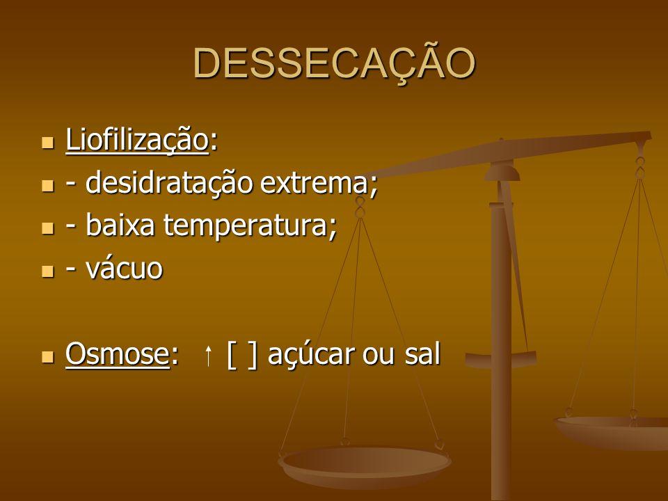 DESSECAÇÃO Liofilização: - desidratação extrema; - baixa temperatura;