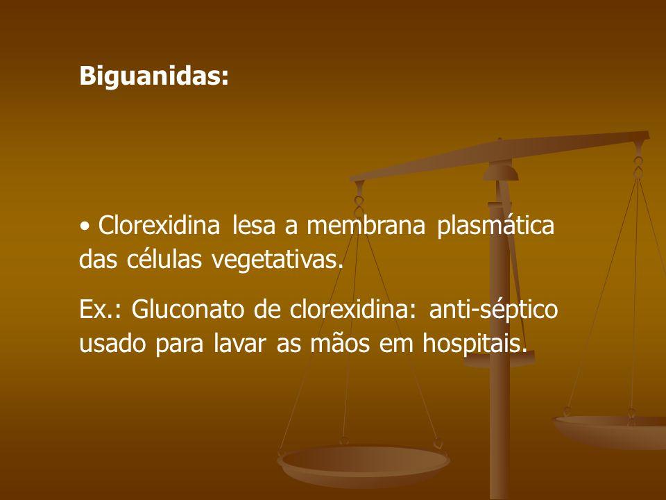 Biguanidas: Clorexidina lesa a membrana plasmática das células vegetativas.