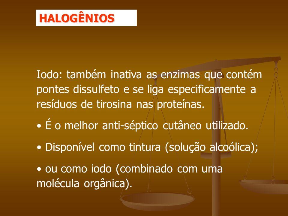 HALOGÊNIOS Iodo: também inativa as enzimas que contém pontes dissulfeto e se liga especificamente a resíduos de tirosina nas proteínas.