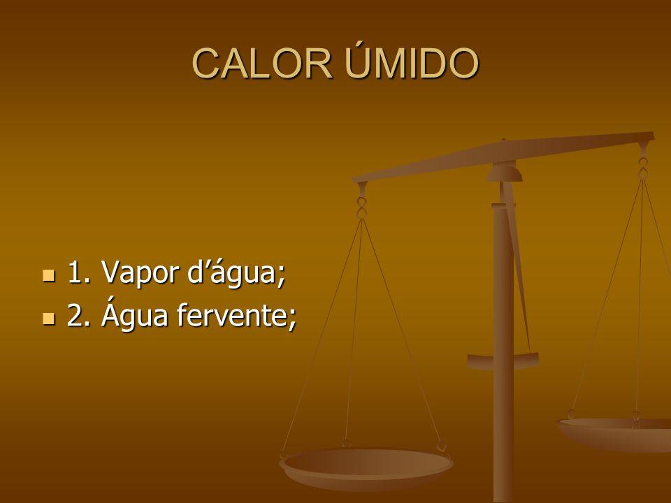CALOR ÚMIDO 1. Vapor d'água; 2. Água fervente;