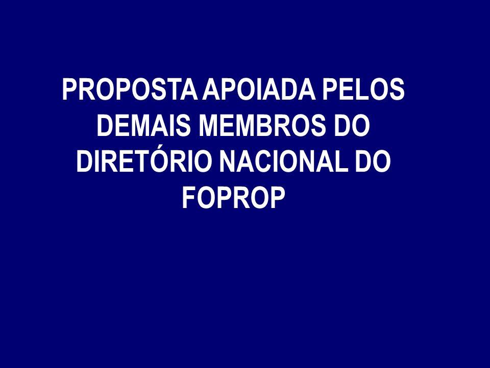 PROPOSTA APOIADA PELOS DEMAIS MEMBROS DO DIRETÓRIO NACIONAL DO FOPROP