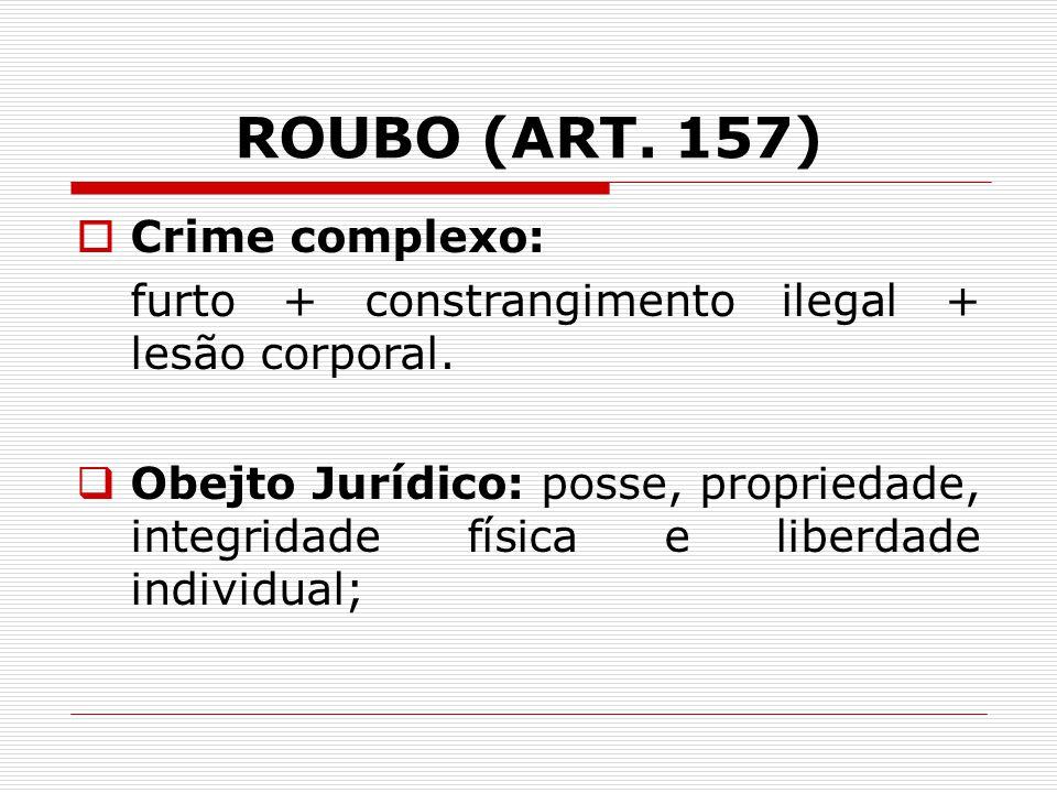 ROUBO (ART. 157) Crime complexo:
