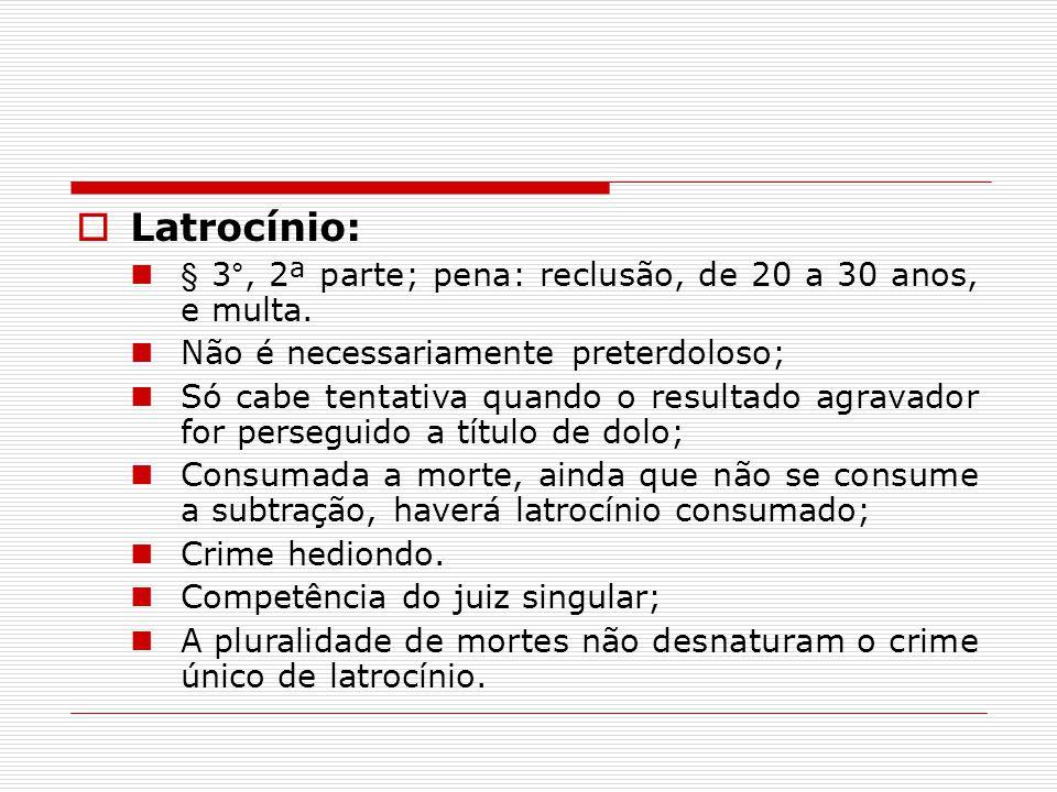 Latrocínio: § 3°, 2ª parte; pena: reclusão, de 20 a 30 anos, e multa.