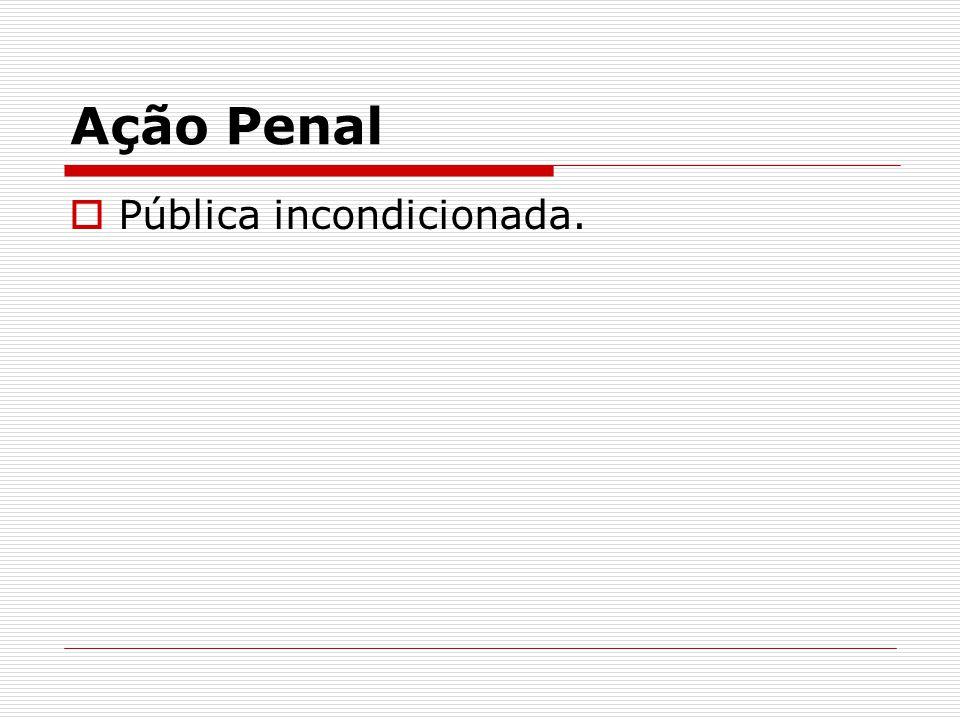Ação Penal Pública incondicionada.
