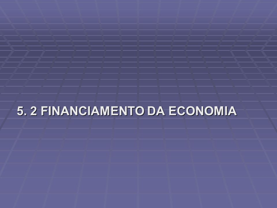 5. 2 FINANCIAMENTO DA ECONOMIA
