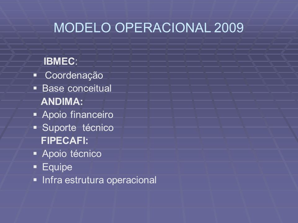 MODELO OPERACIONAL 2009 IBMEC: Coordenação Base conceitual ANDIMA: