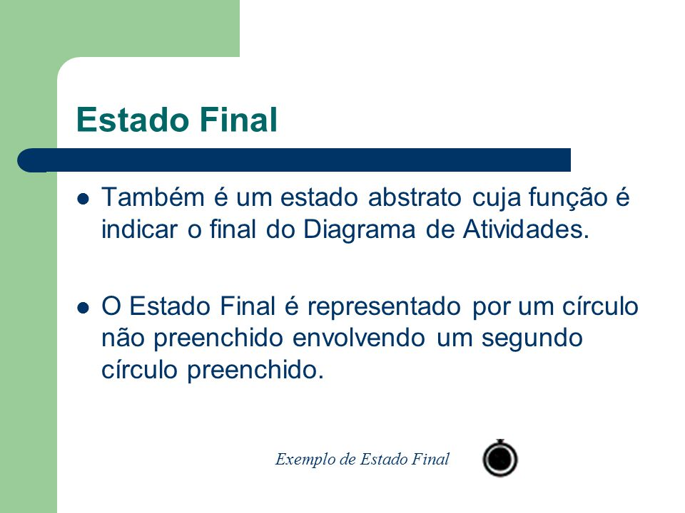 Estado Final Também é um estado abstrato cuja função é indicar o final do Diagrama de Atividades.