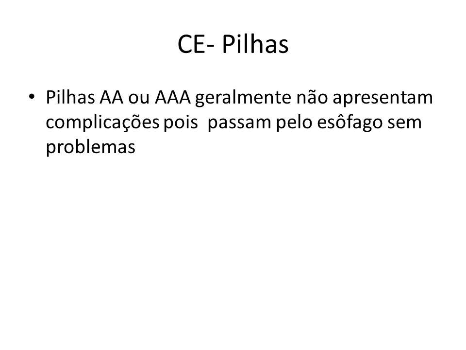 CE- Pilhas Pilhas AA ou AAA geralmente não apresentam complicações pois passam pelo esôfago sem problemas.