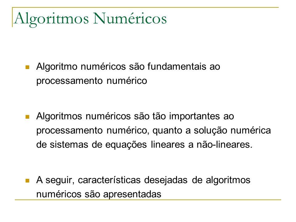 Algoritmos Numéricos Algoritmo numéricos são fundamentais ao processamento numérico.