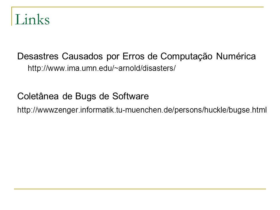 LinksDesastres Causados por Erros de Computação Numérica http://www.ima.umn.edu/~arnold/disasters/ Coletânea de Bugs de Software.