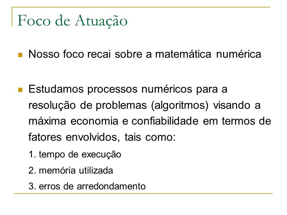 Foco de Atuação Nosso foco recai sobre a matemática numérica