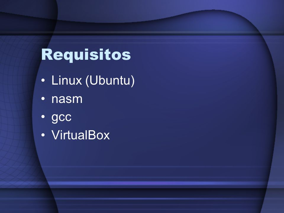 Requisitos Linux (Ubuntu) nasm gcc VirtualBox