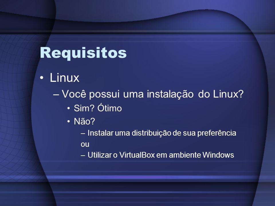 Requisitos Linux Você possui uma instalação do Linux Sim Ótimo Não