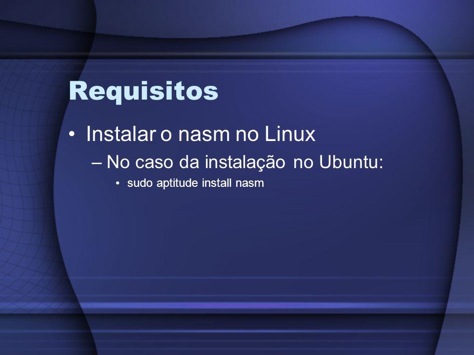 Requisitos Instalar o nasm no Linux No caso da instalação no Ubuntu: