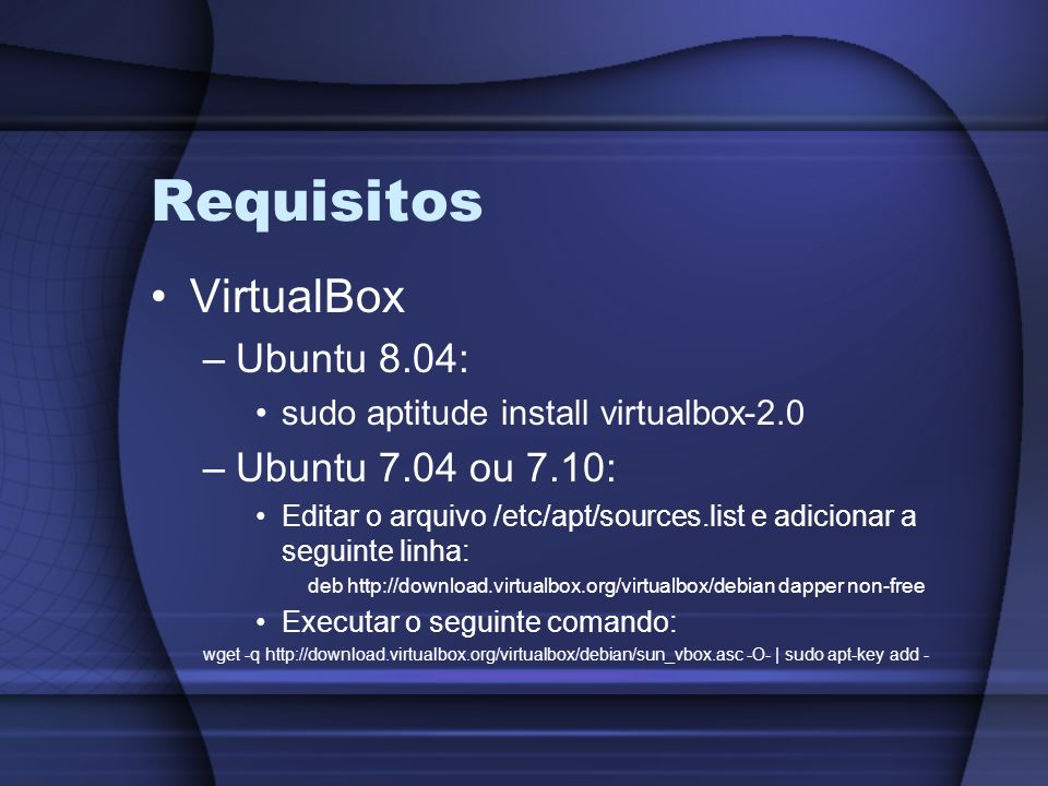 Requisitos VirtualBox Ubuntu 8.04: Ubuntu 7.04 ou 7.10: