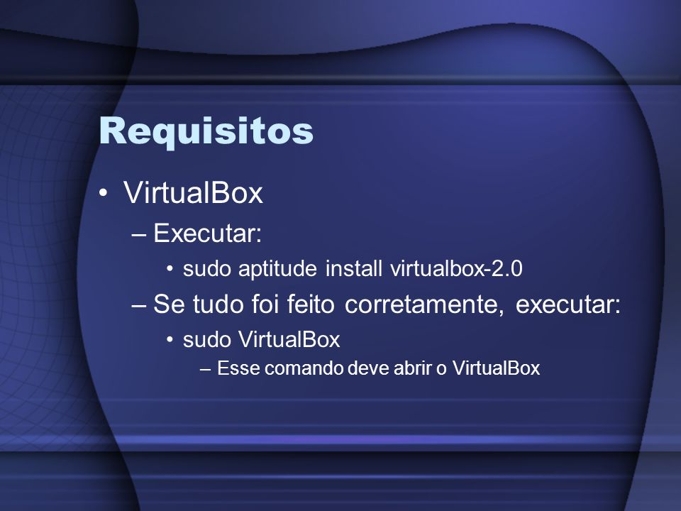 Requisitos VirtualBox Executar: