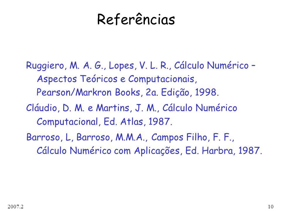 Referências Ruggiero, M. A. G., Lopes, V. L. R., Cálculo Numérico – Aspectos Teóricos e Computacionais, Pearson/Markron Books, 2a. Edição, 1998.