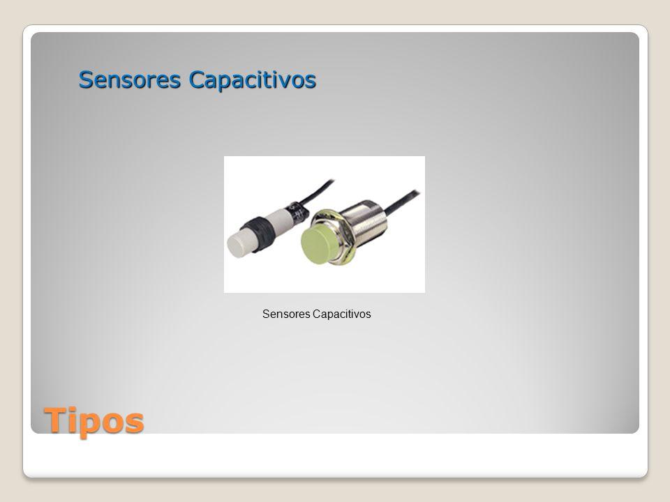 Sensores Capacitivos Sensores Capacitivos Tipos