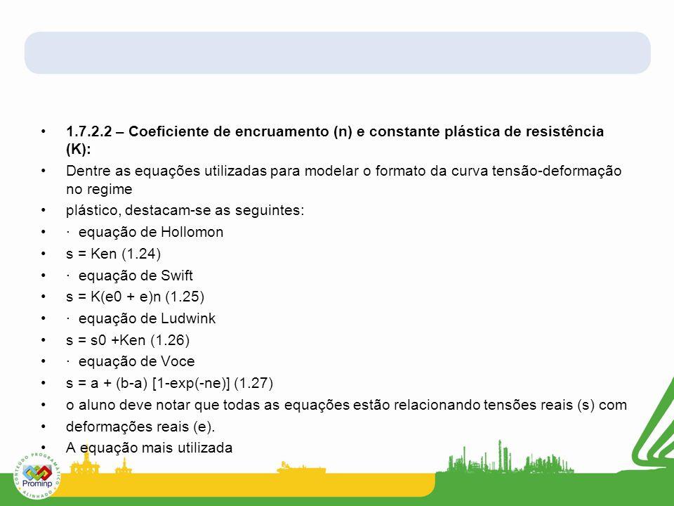 1.7.2.2 – Coeficiente de encruamento (n) e constante plástica de resistência (K):
