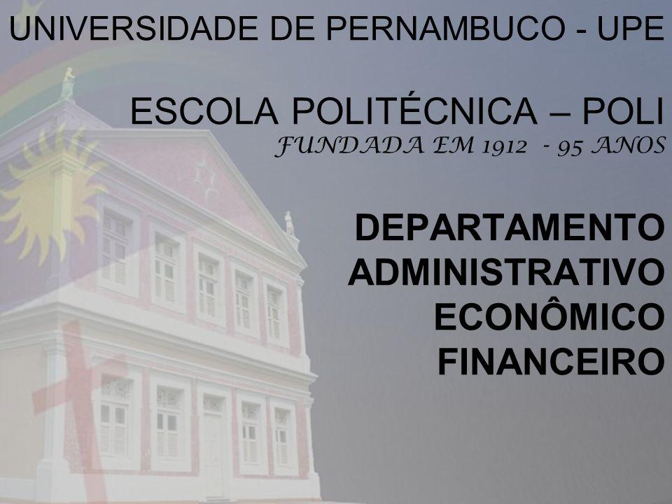 UNIVERSIDADE DE PERNAMBUCO - UPE ESCOLA POLITÉCNICA – POLI FUNDADA EM 1912 - 95 ANOS DEPARTAMENTO ADMINISTRATIVO ECONÔMICO FINANCEIRO