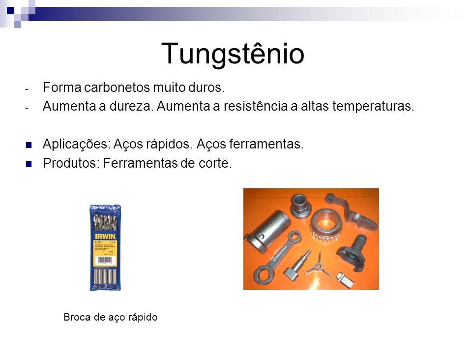 Tungstênio Forma carbonetos muito duros.