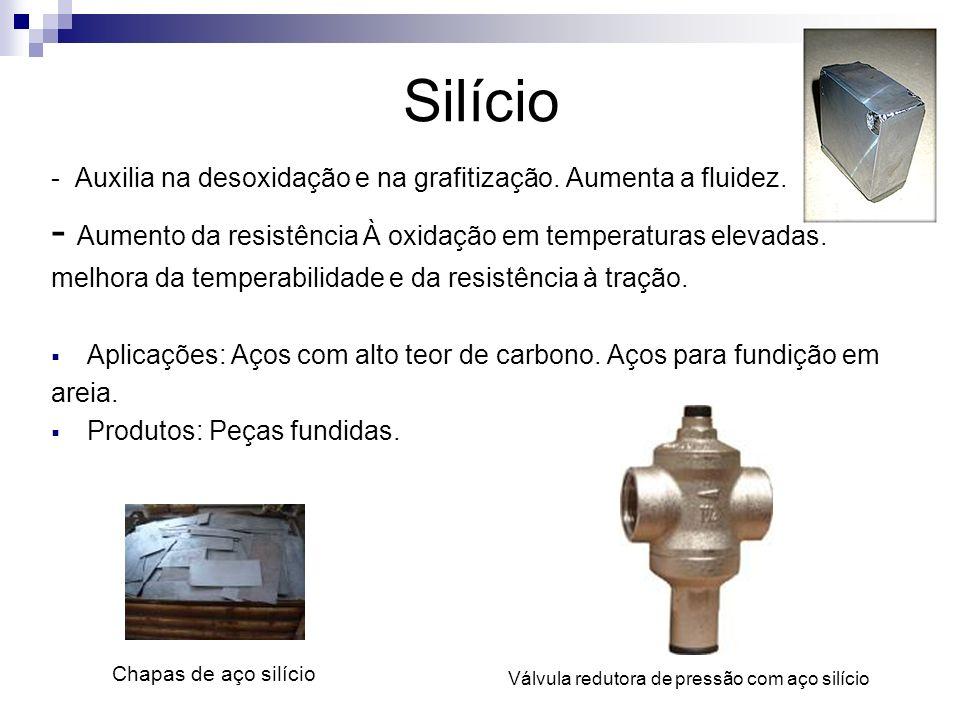 Silício - Aumento da resistência À oxidação em temperaturas elevadas.