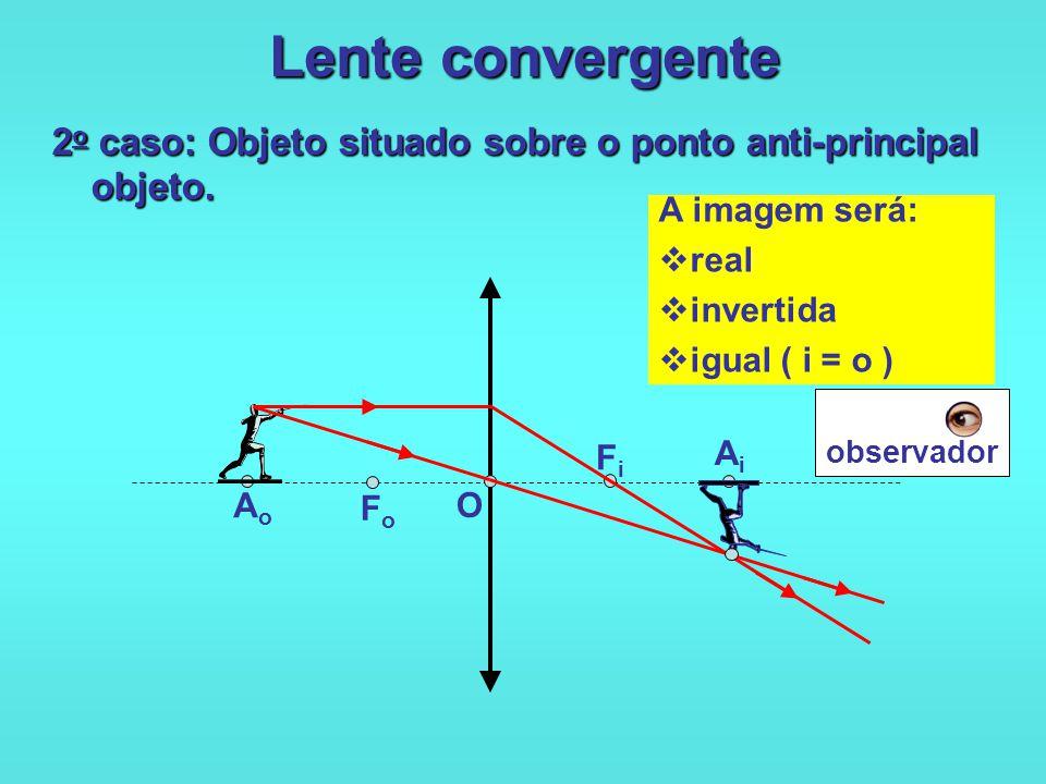 Lente convergente 2o caso: Objeto situado sobre o ponto anti-principal objeto. A imagem será: real.