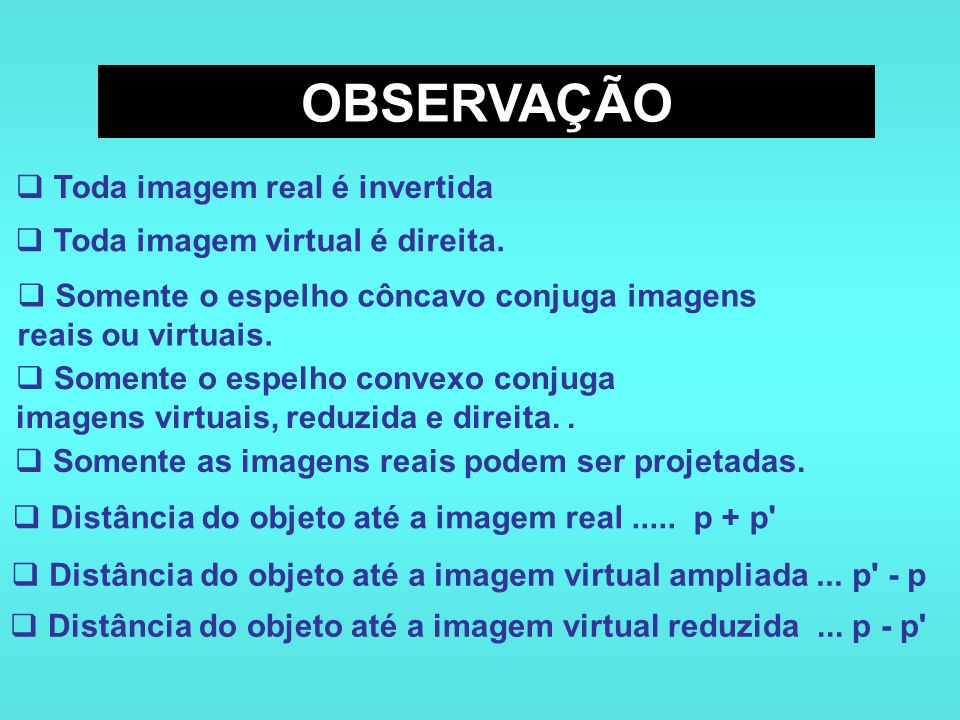 OBSERVAÇÃO Toda imagem real é invertida Toda imagem virtual é direita.