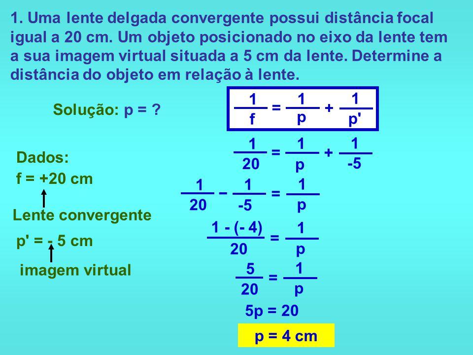 1. Uma lente delgada convergente possui distância focal igual a 20 cm
