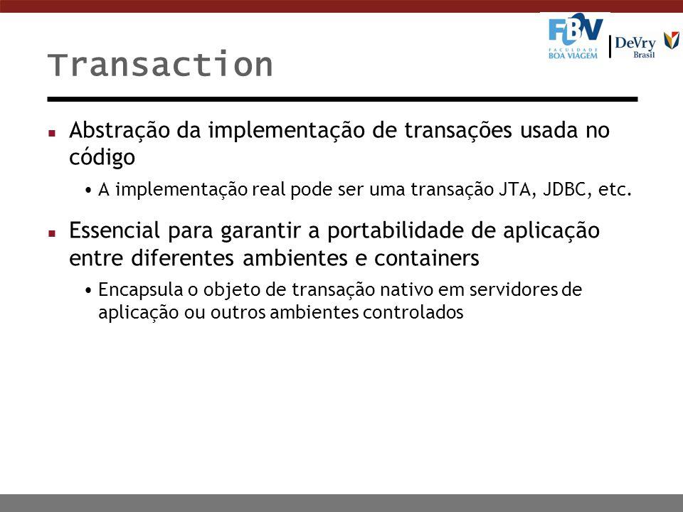 Transaction Abstração da implementação de transações usada no código