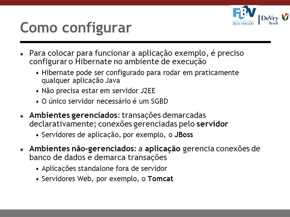Como configurar Para colocar para funcionar a aplicação exemplo, é preciso configurar o Hibernate no ambiente de execução.