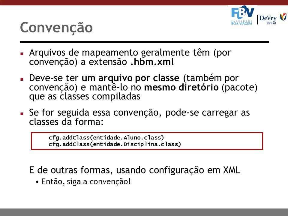 Convenção Arquivos de mapeamento geralmente têm (por convenção) a extensão .hbm.xml.