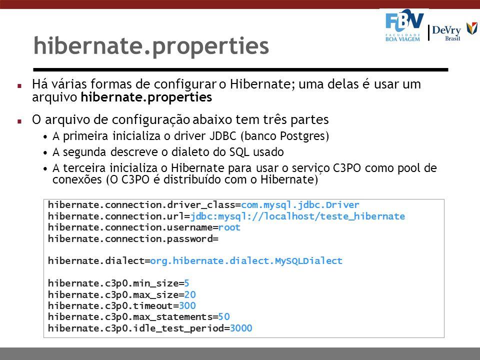 hibernate.properties Há várias formas de configurar o Hibernate; uma delas é usar um arquivo hibernate.properties.