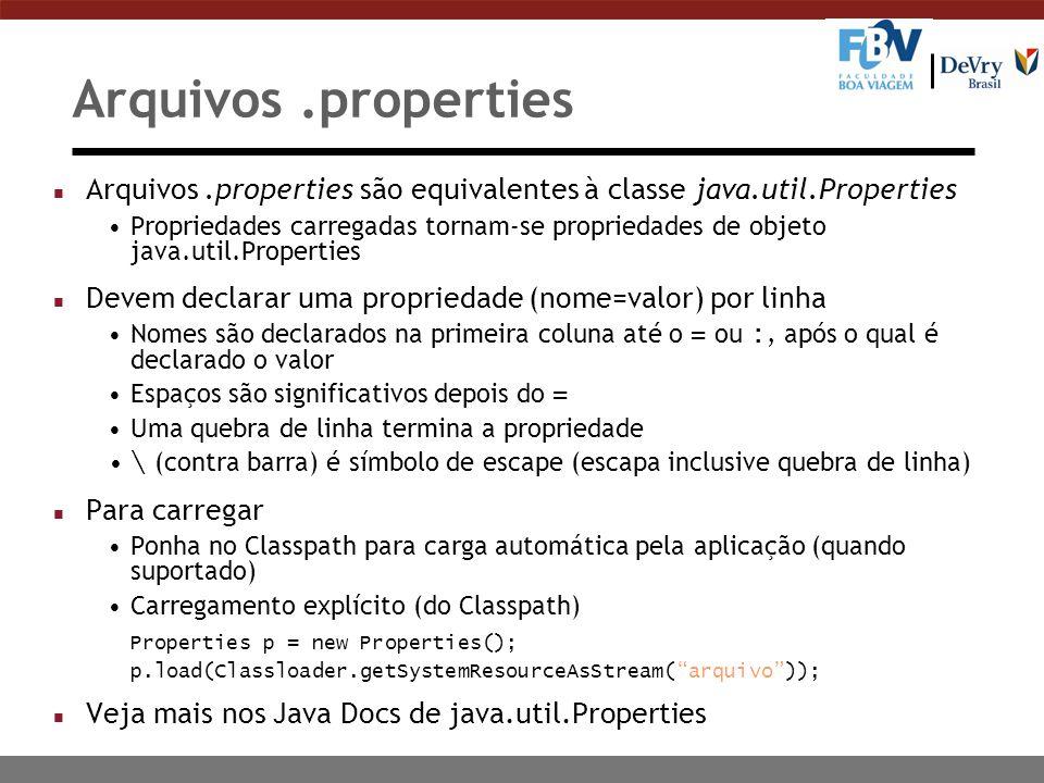 Arquivos .properties Arquivos .properties são equivalentes à classe java.util.Properties.