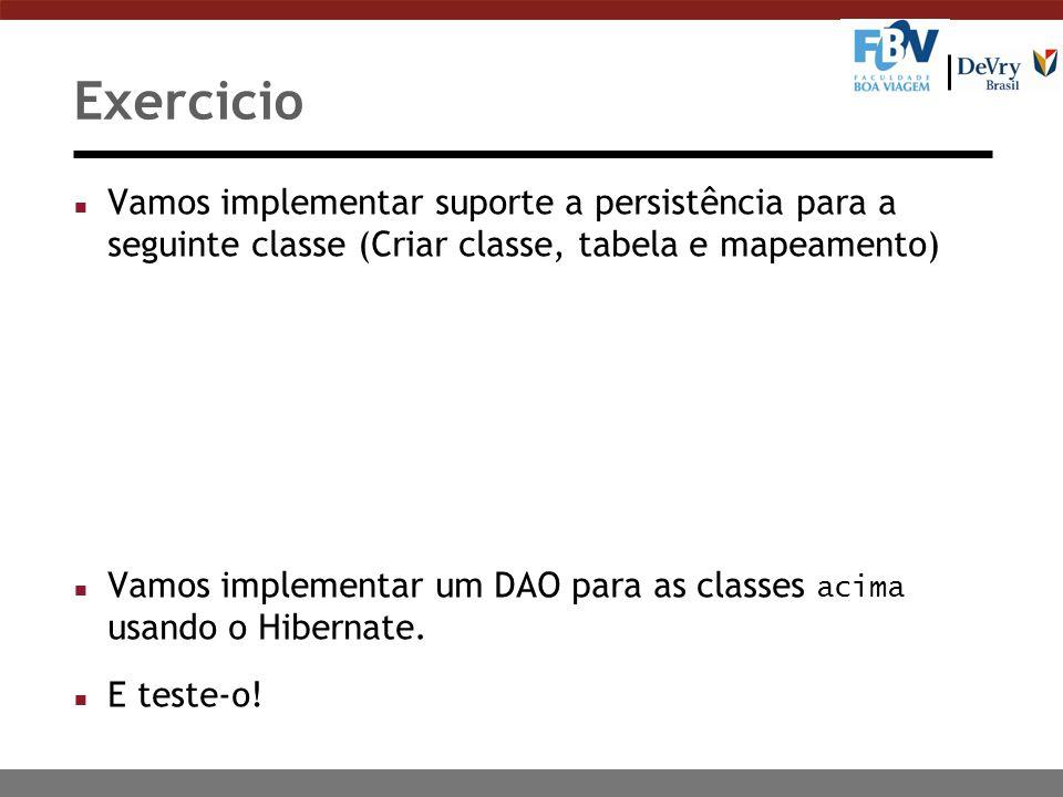 Exercicio Vamos implementar suporte a persistência para a seguinte classe (Criar classe, tabela e mapeamento)