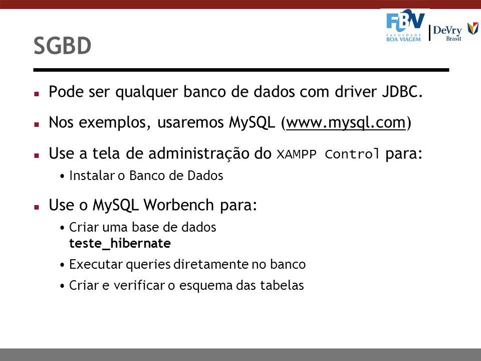 SGBD Pode ser qualquer banco de dados com driver JDBC.